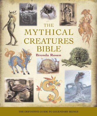 The Mythical Creatures Bible: The Definitive Guide to Legendary Beings by...
