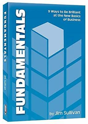Fundamentals: 9 Ways to Be Brilliant at the Basics of Business by Sullivan, Jim