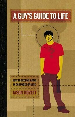 A Guy's Guide to Life: How to Become a Man in 208 ... by Boyett, Jason Paperback