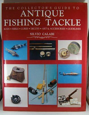 Collectors Guide to Antique Fishing Tackle by Calabi, Silvio Hardback Book The