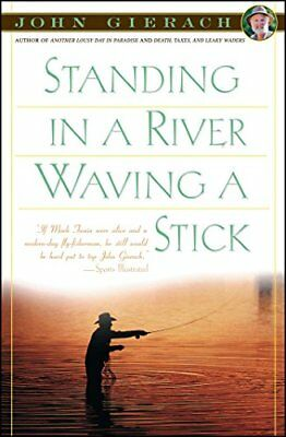 Standing in a River Waving a Stick (John Gierach's... by Gierach, John Paperback