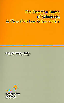 The Common Frame of Reference: A View from Law & Economics by Wagner, Gerhard