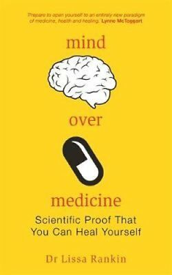 Mind Over Medicine Scientific Proof That You Can Heal Yourself 9781848509603