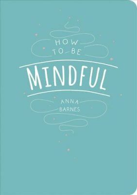 How to be Mindful by Anna Barnes 9781849538978 (Paperback, 2016)