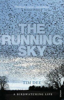 The Running Sky A Bird-Watching Life by Tim Dee 9780099516491 (Paperback, 2010)