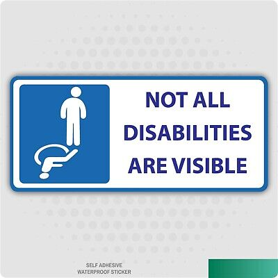 NOT ALL DISABILITIES ARE VISIBLE- Disabled, Car Home sticker INSIDE THE GLASS