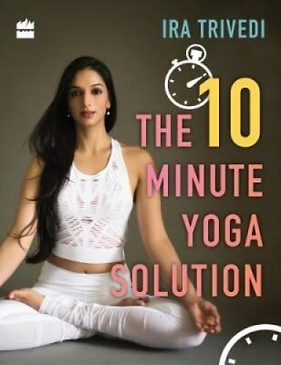 The 10 Minute Yoga Solution by Ira Trivedi (Paperback, 2017)