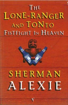 Lone Ranger And Tonto Fistfight In Heaven by Sherman Alexie 9780749386696