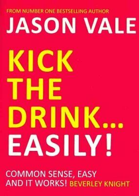 Kick the Drink... Easily! by Jason Vale 9781845903909 (Paperback, 2011)