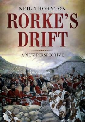 Rorke's Drift A New Perspective by Neil Thornton 9781781555538 (Hardback, 2016)
