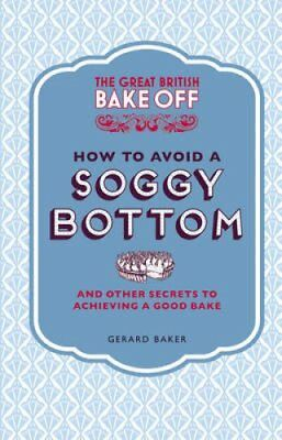 The Great British Bake Off: How to Avoid a Soggy Bottom and Oth... 9781849905893