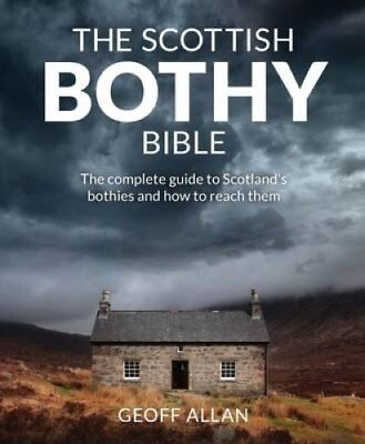 The Scottish Bothy Bible The Complete Guide to Scotland's Bothi... 9781910636107