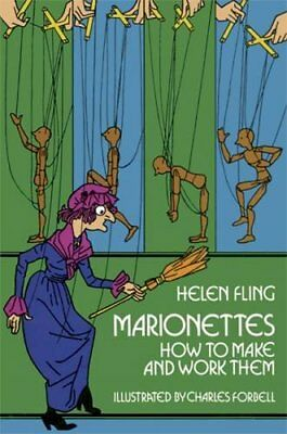 Marionettes: How to Make Them and Work Them by Fling, Helen Paperback Book The