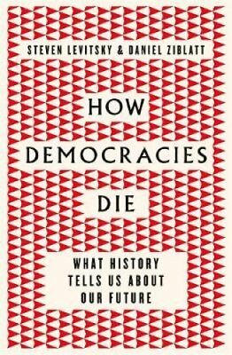 How Democracies Die What History Tells Us About Our Future 9780241317983