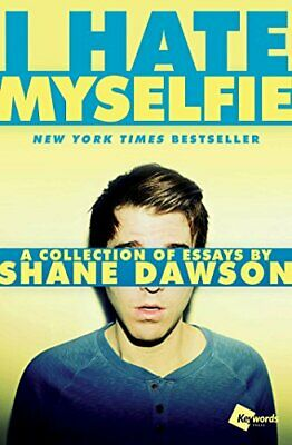 I Hate Myselfie: A Collection of Essays by Shane D... by Shane Dawson 1476791546