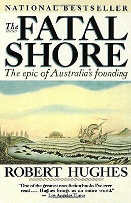 The Fatal Shore: the Epic of Australia's Founding by Hughes, Robert Paperback