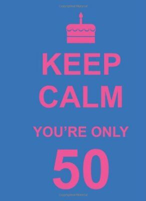 Keep Calm Youre Only 50