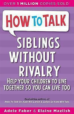 How to Talk: Siblings Without Rivalry: How to Help Your Children Live...NEW BOOK