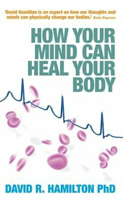 How your mind can heal your body by David R. Hamilton (Paperback)