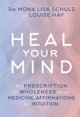 Heal Your Mind Your Prescription for Wholeness through Medicine... 9781781802540