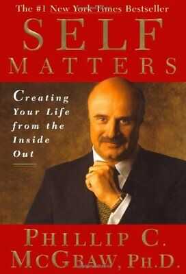 Self Matters: Creating Your Life from the Inside... by McGraw, Dr. Phil Hardback