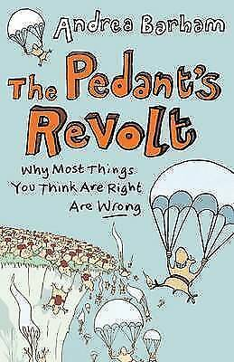 The Pedant's Revolt: Why Most Things You Think are Right are Wrong (Paperback)