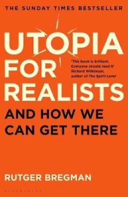 Utopia for Realists And How We Can Get There by Rutger Bregman 9781408893210