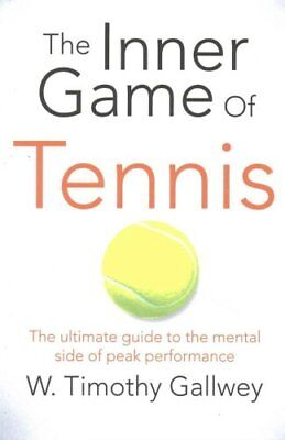 The Inner Game of Tennis The ultimate guide to the mental side ... 9781447288503