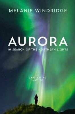 Aurora: In Search of the Northern Lights by Melanie Windridge (Paperback, 2017)