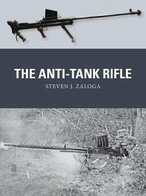 The Anti-Tank Rifle by Steven J. Zaloga 9781472817228 (Paperback, 2018)
