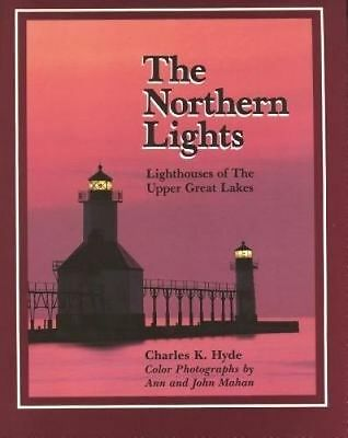 The Northern Lights: Lighthouses of the Upper Great Lakes Charles Hyde Hardcover