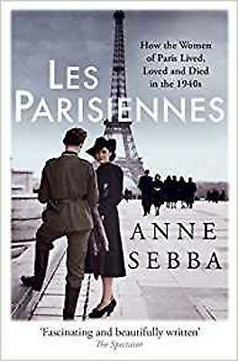 Les Parisiennes: How the Women of Paris Lived, Loved and Died in the 1940s, New,