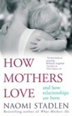 How Mothers Love: And how relationships are born, New, Stadlen, Naomi Book