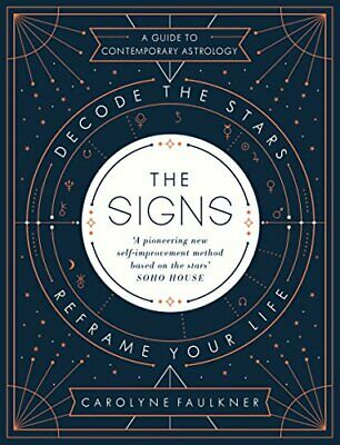 The Signs: Decode the Stars, Reframe Your Life by Faulkner, Carolyne Book The