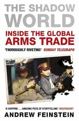 The Shadow World Inside the Global Arms Trade by Andrew Feinstein 9780141040059