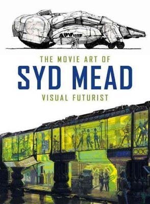 The Movie Art of Syd Mead: Visual Futurist by Syd Mead 9781785651182