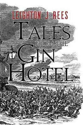 Tales from the Gin Hotel by Leighton J. Rees (Hardback)