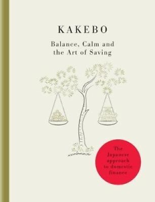 Kakebo - The Japanese Art of Saving Money Discover the path to ... 9781780723433