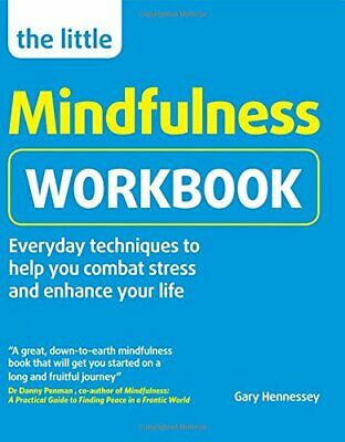 The Little Mindfulness Workbook: Everyday techniques to he... by Hennessey, Gary