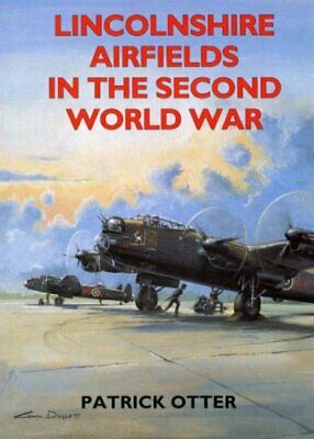 Lincolnshire Airfields in the Second World War by Otter, Patrick Paperback Book
