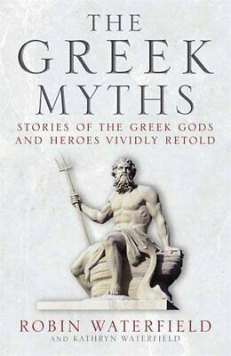 The Greek Myths: Stories of the Greek Gods and Heroes Vi... by Waterfield, Robin