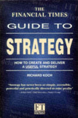 Financial Times Series: The Financial Times guide to strategy by Richard Koch