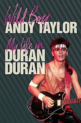 "Wild Boy: My Life with Duran Duran: My Life in ""Dura... by Taylor, Andy Hardback"