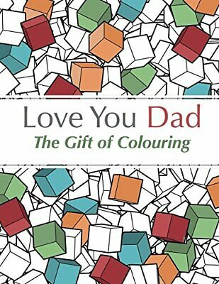 Love You Dad - The Gift Of Colouring: The perfect anti-str... by Rose, Christina