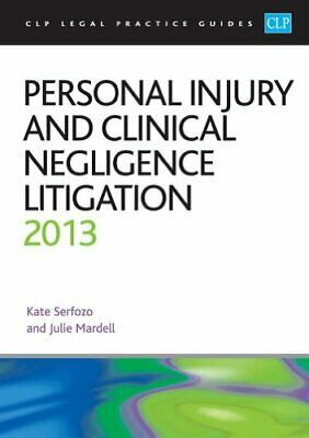 Personal Injury and Clinical Negligence Litigation 2013 (CLP... by Serfozo, Kate