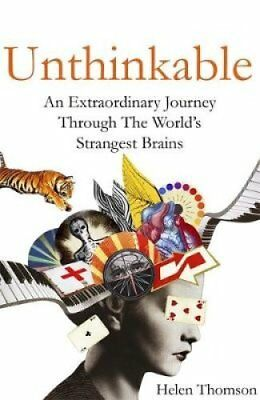 Unthinkable: What Ten Extraordinary Brains Can Teach Us About Our Own by...