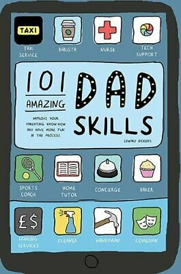 101 Amazing Dad Skills: Improve Your Parenting Know-How and... by Edward Dickens