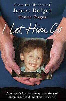 I Let Him Go: The heartbreaking book from the mother of Jam... by Fergus, Denise