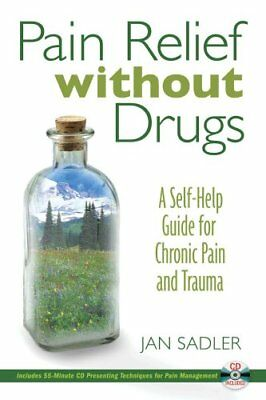 Pain Relief without Drugs: A Self-Help Guide for Chronic Pain and Trauma by...