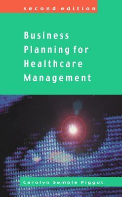 Business Planning For Healthcare Management by Piggot, Carolyn Semple Paperback